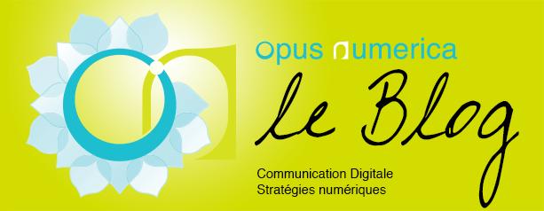 Opus Numerica - le Blog. Communication Digitale. Stratégies Numériques.