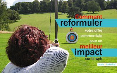 Comment reformuler votre offre commerciale pour améliorer votre impact sur le web